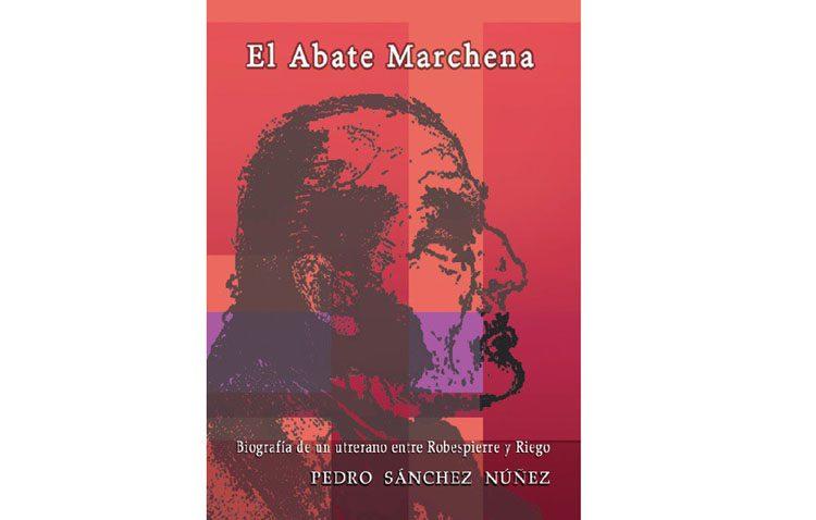 El historiador Pedro Sánchez Núñez publica un libro biográfico del Abate Marchena